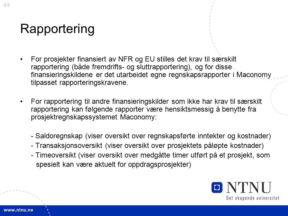 44 Rapportering For prosjekter finansiert av NFR og EU stilles det krav til særskilt rapportering (både fremdrifts- og sluttrapportering), og for diss