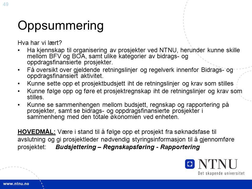 49 Oppsummering Hva har vi lært? Ha kjennskap til organisering av prosjekter ved NTNU, herunder kunne skille mellom BFV og BOA, samt ulike kategorier
