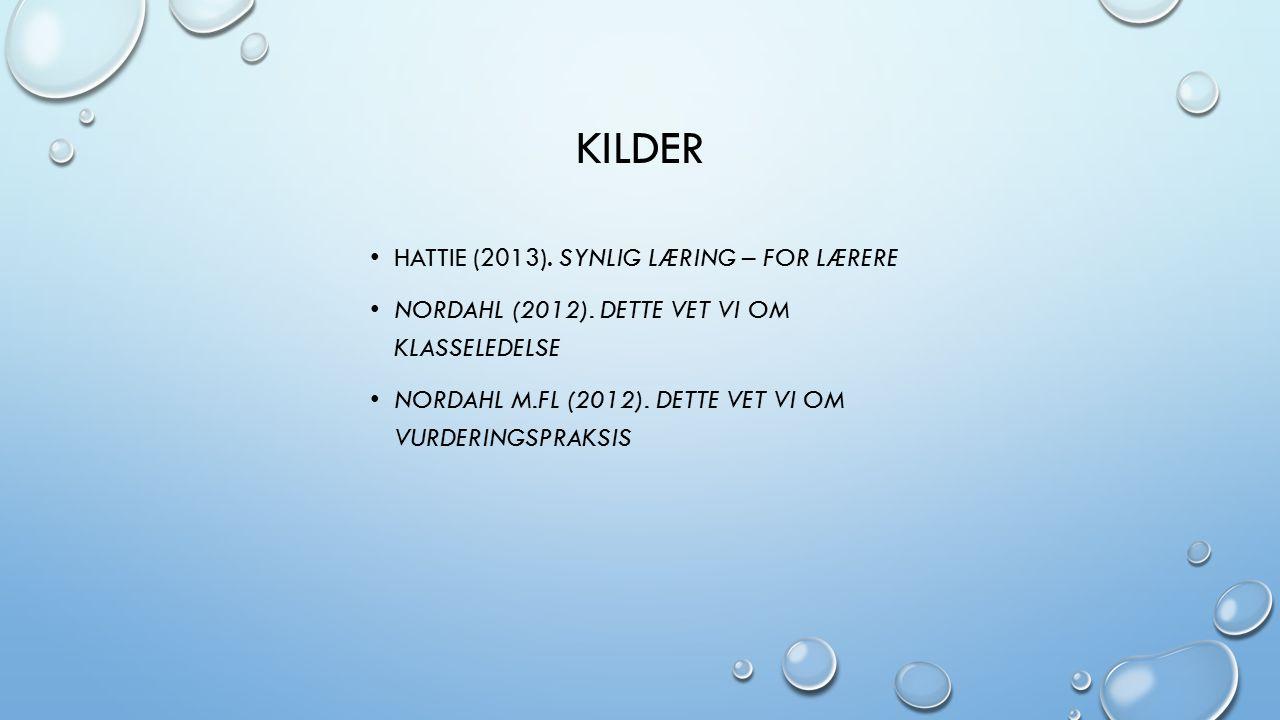 KILDER HATTIE (2013). SYNLIG LÆRING – FOR LÆRERE NORDAHL (2012).