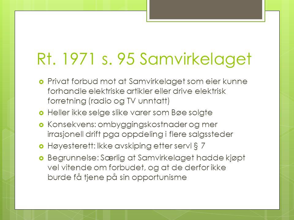 Rt. 1971 s. 95 Samvirkelaget  Privat forbud mot at Samvirkelaget som eier kunne forhandle elektriske artikler eller drive elektrisk forretning (radio
