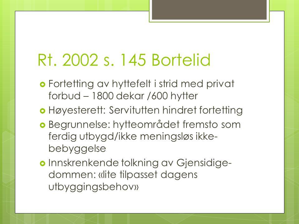 Rt. 2002 s. 145 Bortelid  Fortetting av hyttefelt i strid med privat forbud – 1800 dekar /600 hytter  Høyesterett: Servitutten hindret fortetting 