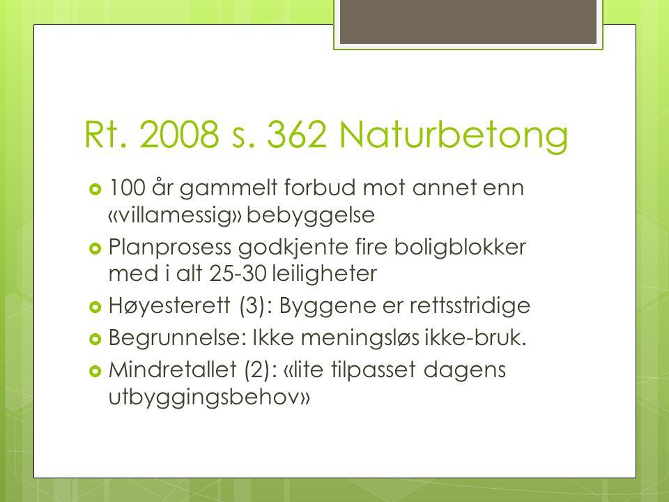 Rt. 2008 s. 362 Naturbetong  100 år gammelt forbud mot annet enn «villamessig» bebyggelse  Planprosess godkjente fire boligblokker med i alt 25-30 l