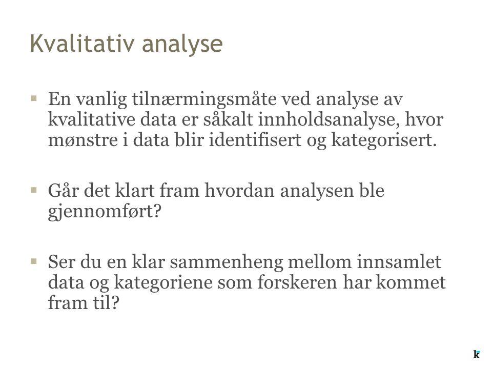 Kvalitativ analyse  En vanlig tilnærmingsmåte ved analyse av kvalitative data er såkalt innholdsanalyse, hvor mønstre i data blir identifisert og kategorisert.