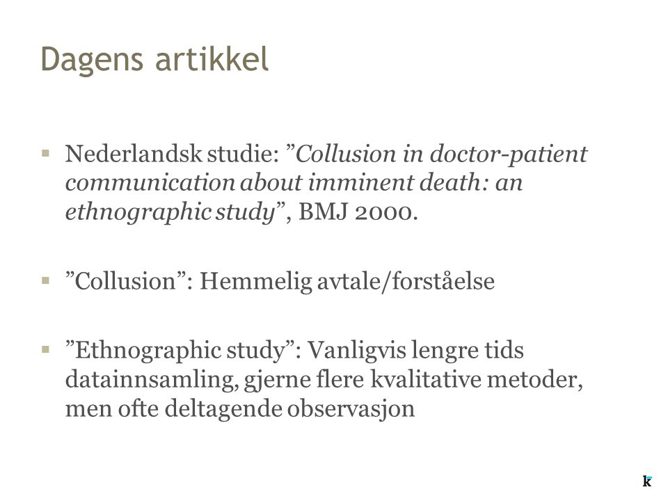 "Dagens artikkel  Nederlandsk studie: ""Collusion in doctor-patient communication about imminent death: an ethnographic study"", BMJ 2000.  ""Collusion"""