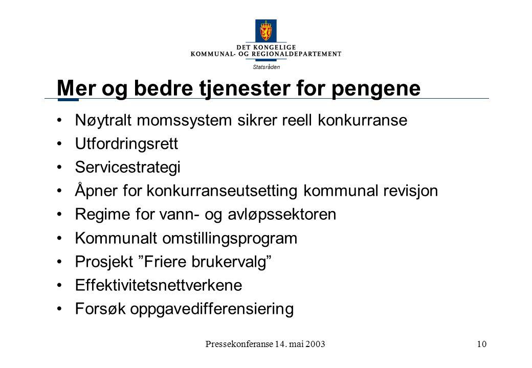 Statsråden Pressekonferanse 14. mai 200310 Mer og bedre tjenester for pengene Nøytralt momssystem sikrer reell konkurranse Utfordringsrett Servicestra