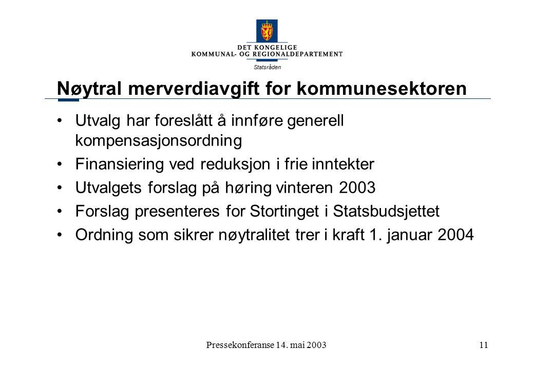 Statsråden Pressekonferanse 14. mai 200311 Nøytral merverdiavgift for kommunesektoren Utvalg har foreslått å innføre generell kompensasjonsordning Fin