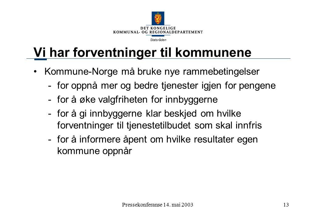 Statsråden Pressekonferanse 14. mai 200313 Vi har forventninger til kommunene Kommune-Norge må bruke nye rammebetingelser -for oppnå mer og bedre tjen