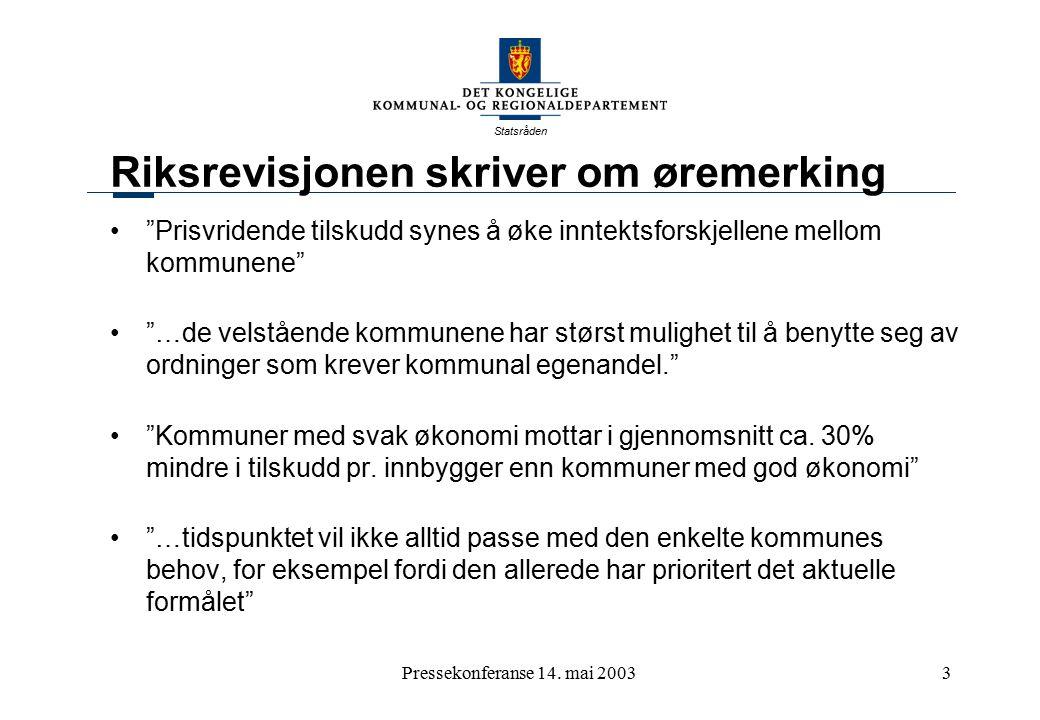 """Statsråden Pressekonferanse 14. mai 20033 Riksrevisjonen skriver om øremerking """"Prisvridende tilskudd synes å øke inntektsforskjellene mellom kommunen"""