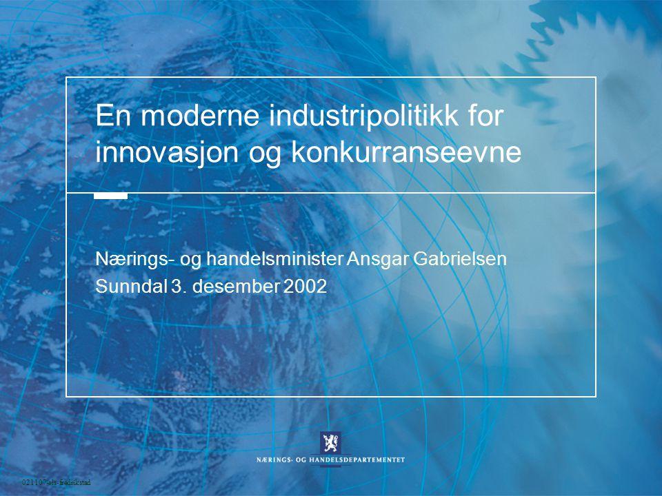 021107-els-fredrikstad En moderne industripolitikk for innovasjon og konkurranseevne Nærings- og handelsminister Ansgar Gabrielsen Sunndal 3.