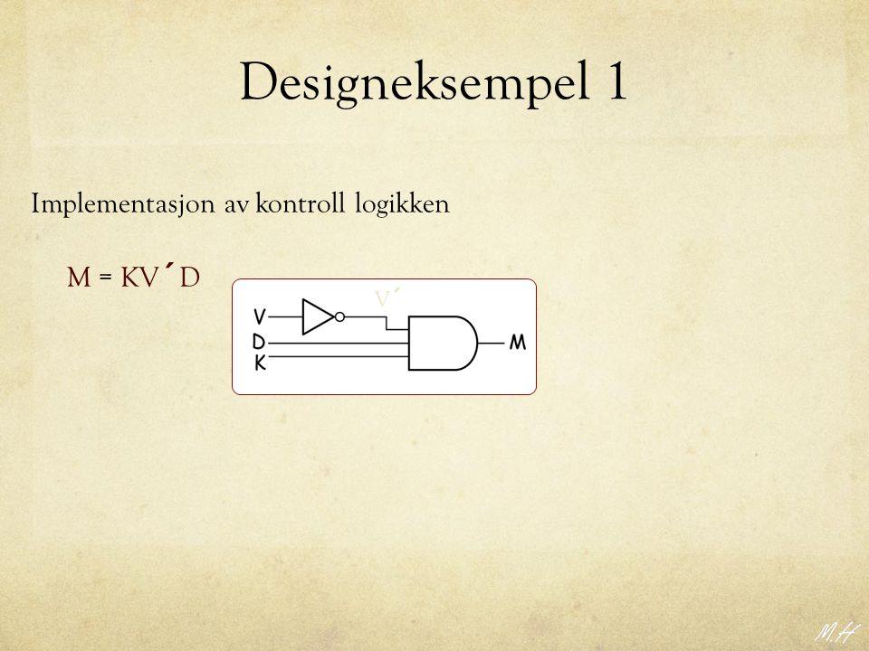 Designeksempel 1 Implementasjon av kontroll logikken M = KV ´ D V´V´