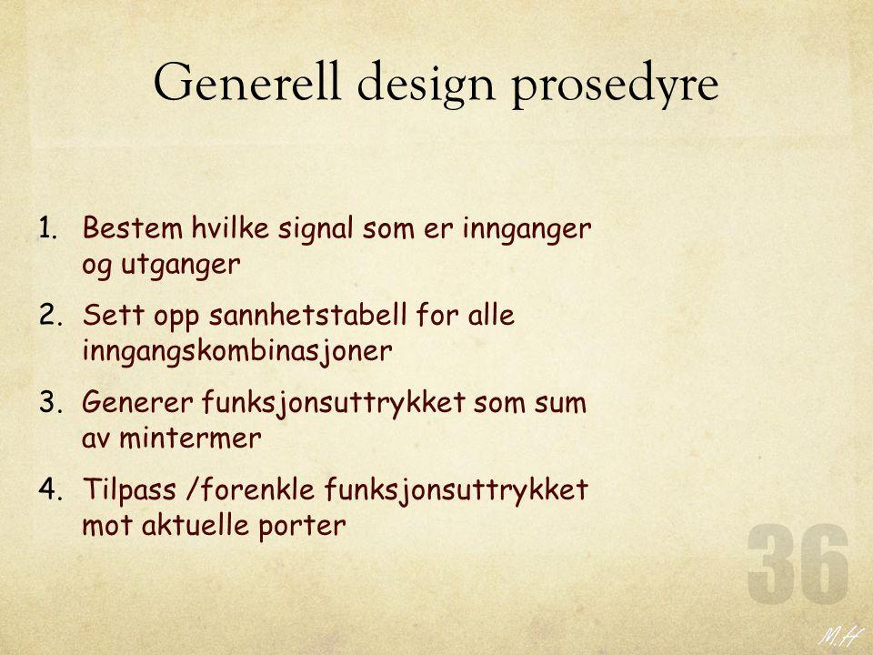 Generell design prosedyre 1.Bestem hvilke signal som er innganger og utganger 2.Sett opp sannhetstabell for alle inngangskombinasjoner 3.Generer funks