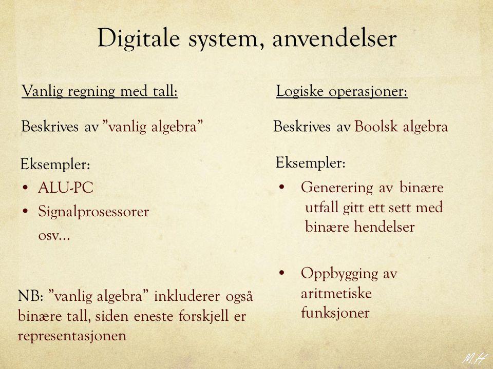 "Digitale system, anvendelser Eksempler: ALU-PC Signalprosessorer osv... Vanlig regning med tall: Beskrives av ""vanlig algebra"" NB: ""vanlig algebra"" in"