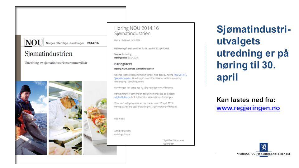 . Sjømatindustri- utvalgets utredning er på høring til 30. april Kan lastes ned fra: www.regjeringen.no