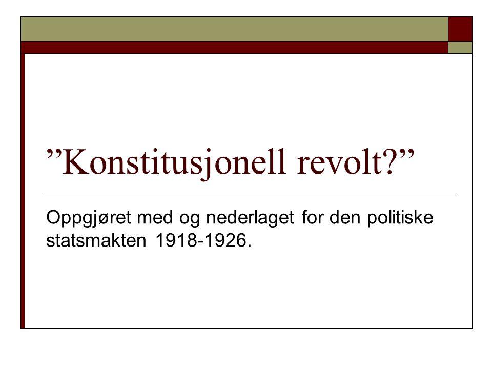 Konstitusjonell revolt Oppgjøret med og nederlaget for den politiske statsmakten 1918-1926.