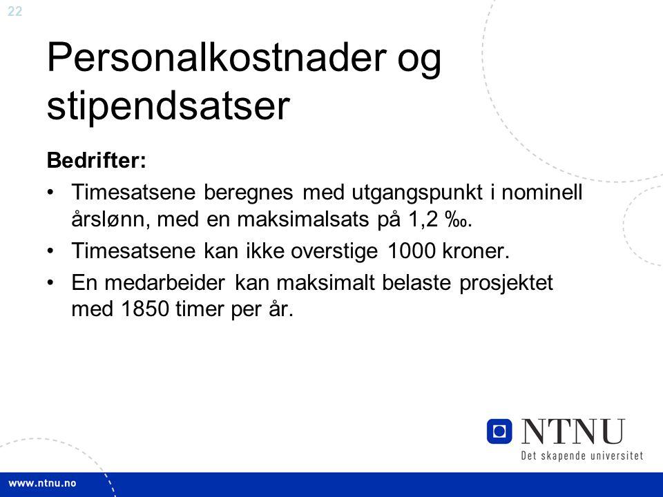 22 Personalkostnader og stipendsatser Bedrifter: Timesatsene beregnes med utgangspunkt i nominell årslønn, med en maksimalsats på 1,2 ‰.