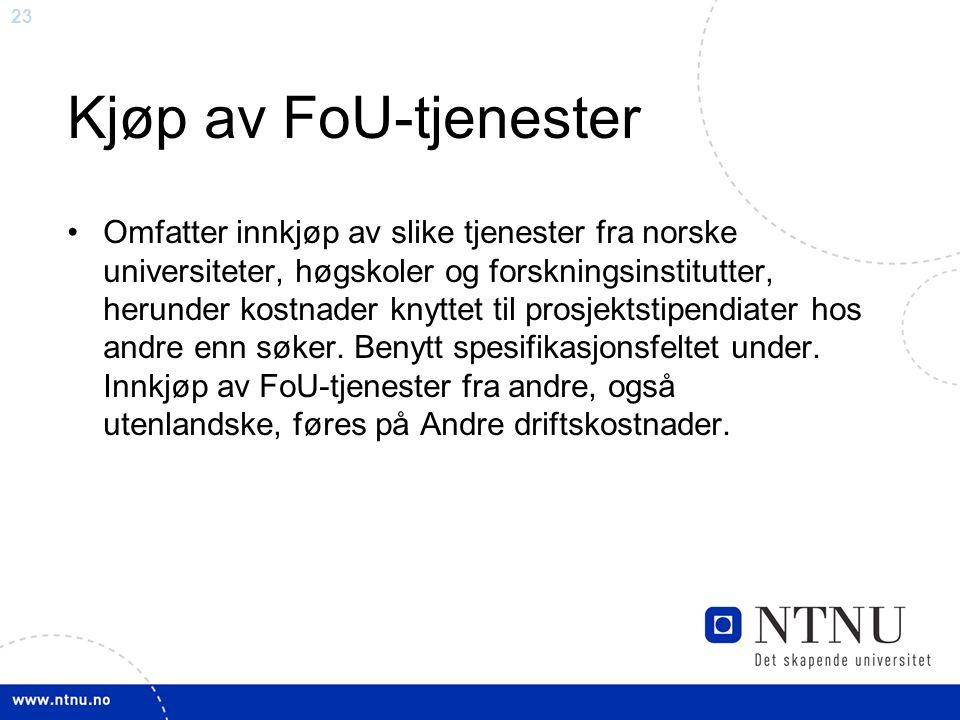 23 Kjøp av FoU-tjenester Omfatter innkjøp av slike tjenester fra norske universiteter, høgskoler og forskningsinstitutter, herunder kostnader knyttet til prosjektstipendiater hos andre enn søker.