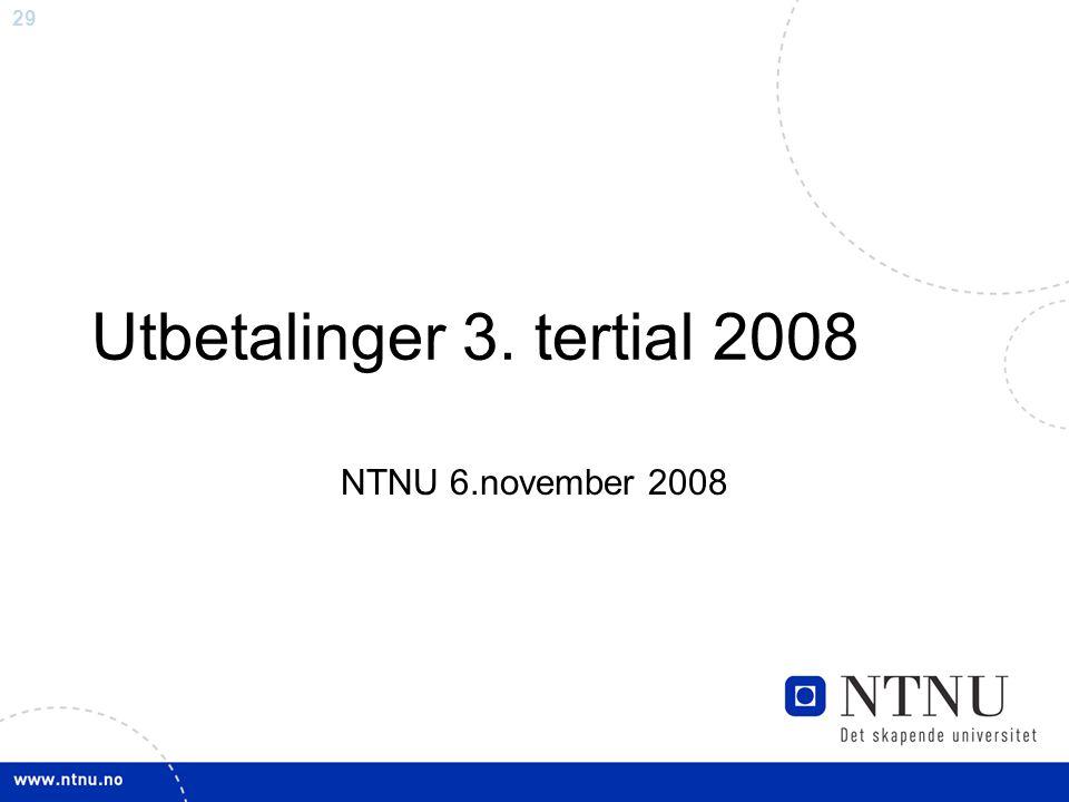 29 Utbetalinger 3. tertial 2008 NTNU 6.november 2008