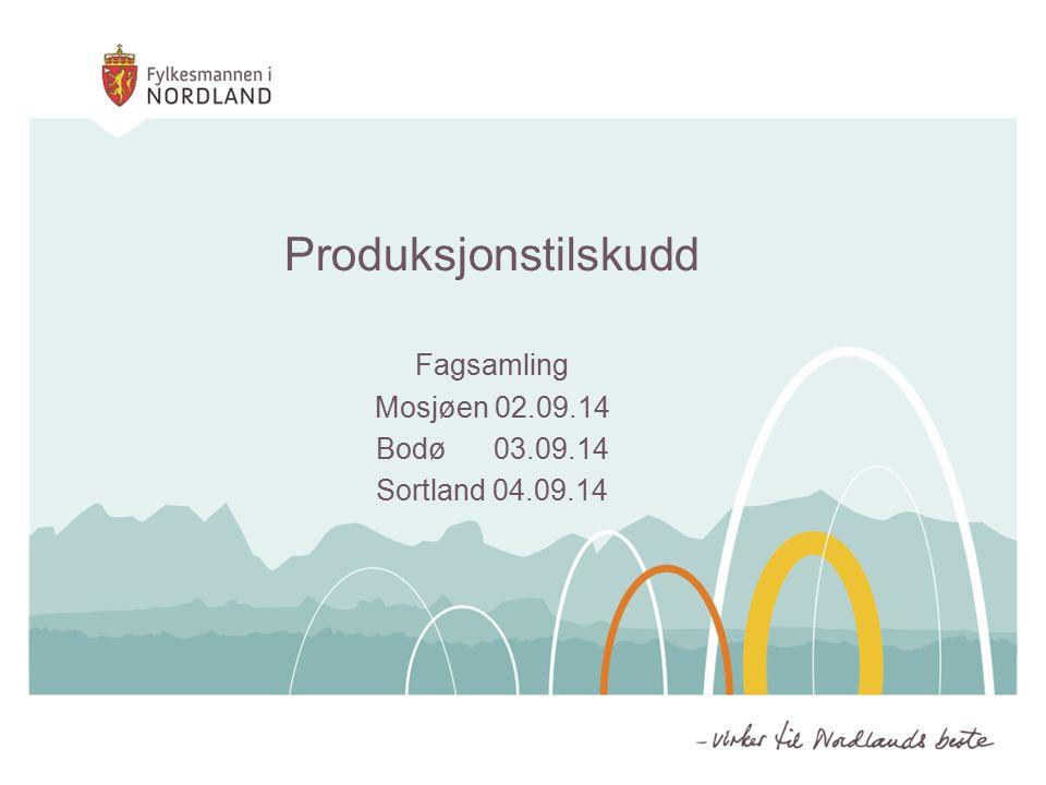 Fagsamling Mosjøen 02.09.14 Bodø 03.09.14 Sortland 04.09.14 Produksjonstilskudd
