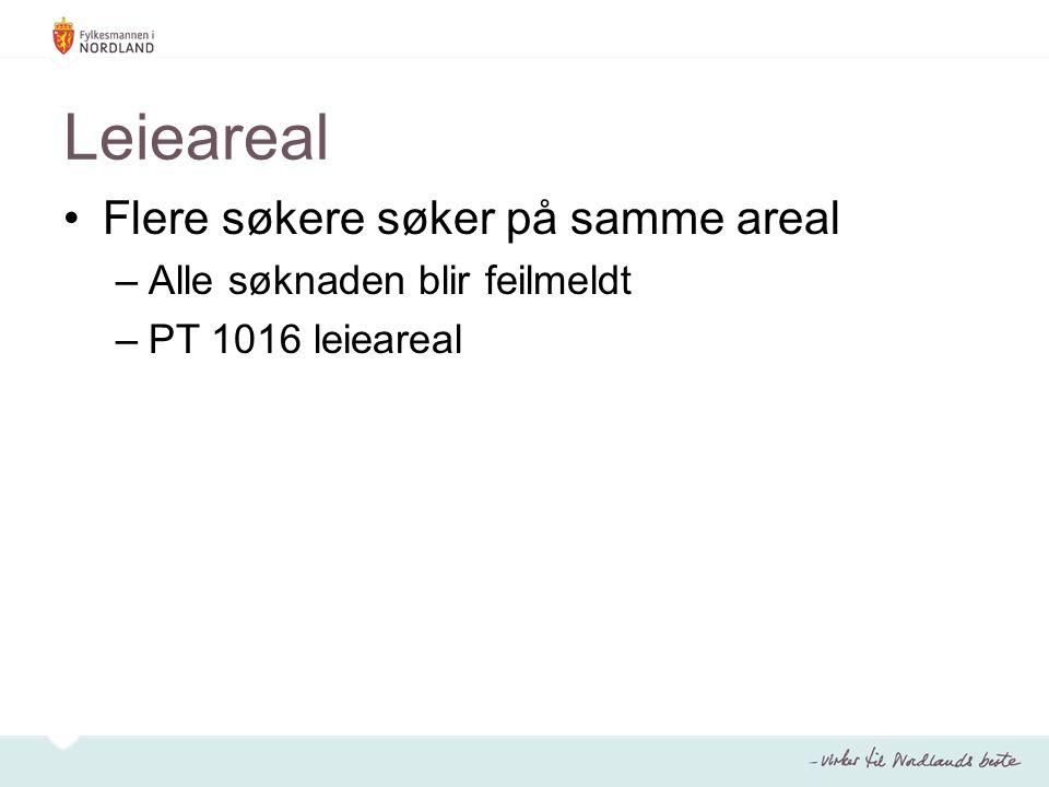 Leieareal Flere søkere søker på samme areal –Alle søknaden blir feilmeldt –PT 1016 leieareal