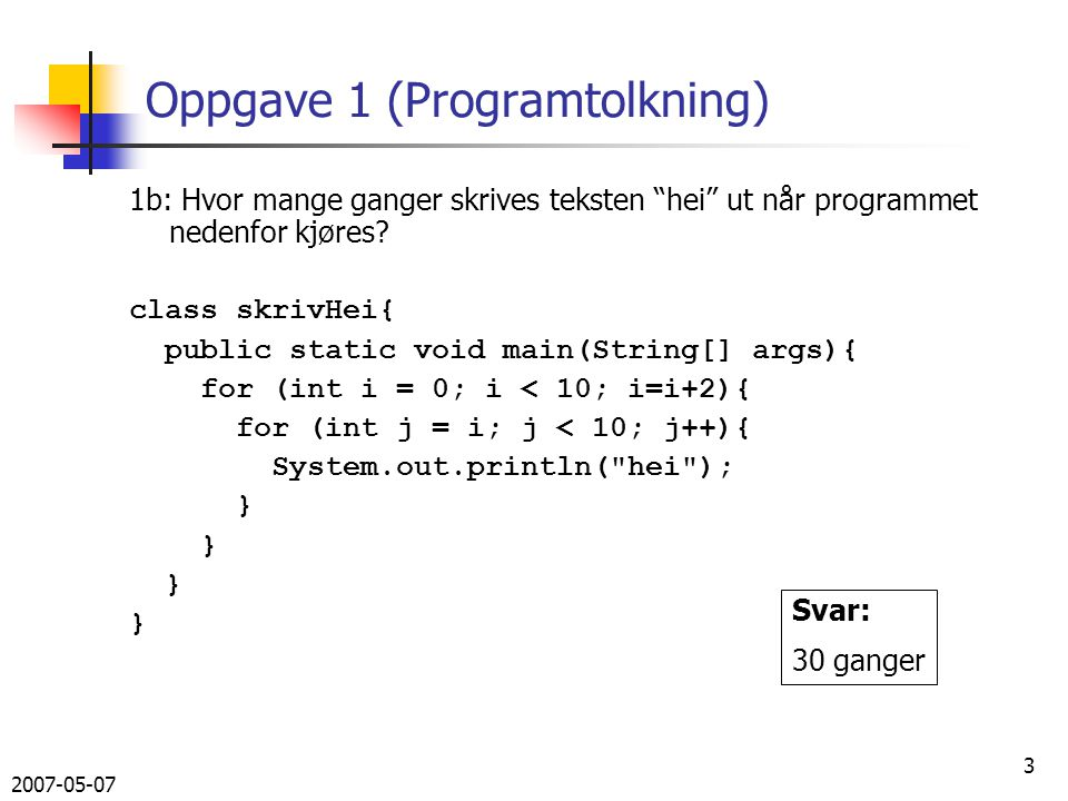 2007-05-07 3 Oppgave 1 (Programtolkning) 1b: Hvor mange ganger skrives teksten hei ut når programmet nedenfor kjøres.