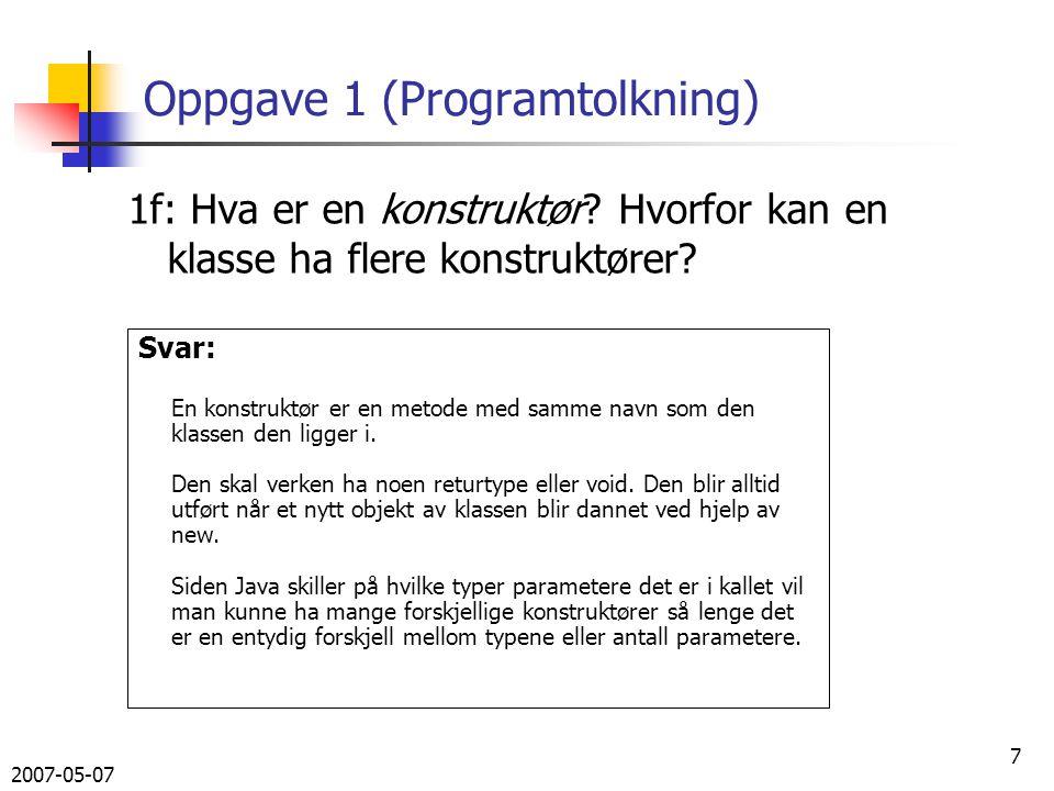 2007-05-07 18 Svar på 3a, utskrift void utskrift(Out ut){ ut.outln( FORFATTER: + forfatter); ut.outln( TITTEL: + tittel); ut.outln( UTGIVELSESÅR: + utgivelsesår); ut.outln( ISBN: + iSBNnr); ut.outln( EIER: + eier); ut.outln( LÅNT_AV: + låntAv); ut.outln( ); // blank linje hver bok }