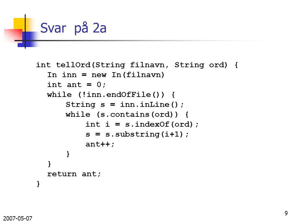 2007-05-07 20 Svar på 3b class Bibliotek{ Hashmap bib = new Hashmap(); void registrerBok (Out ut, In inn) { … } void registrerBok (In inn) { … } void utskrift (Out ut) { … } void utskrift (Out ut, String forfatter) { … }