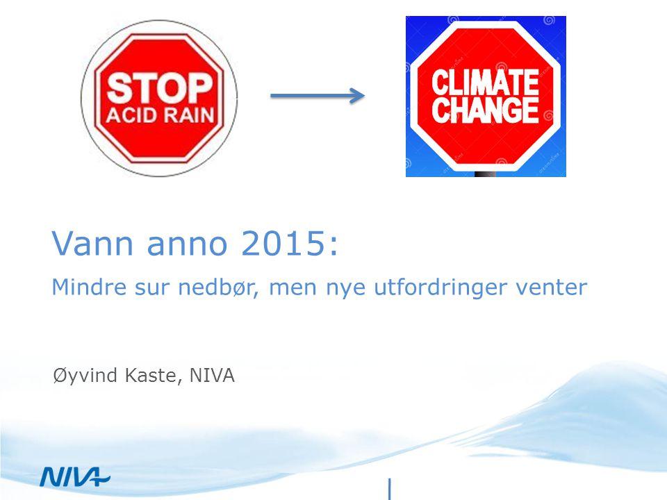 Vann anno 2015: Mindre sur nedbør, men nye utfordringer venter Øyvind Kaste, NIVA