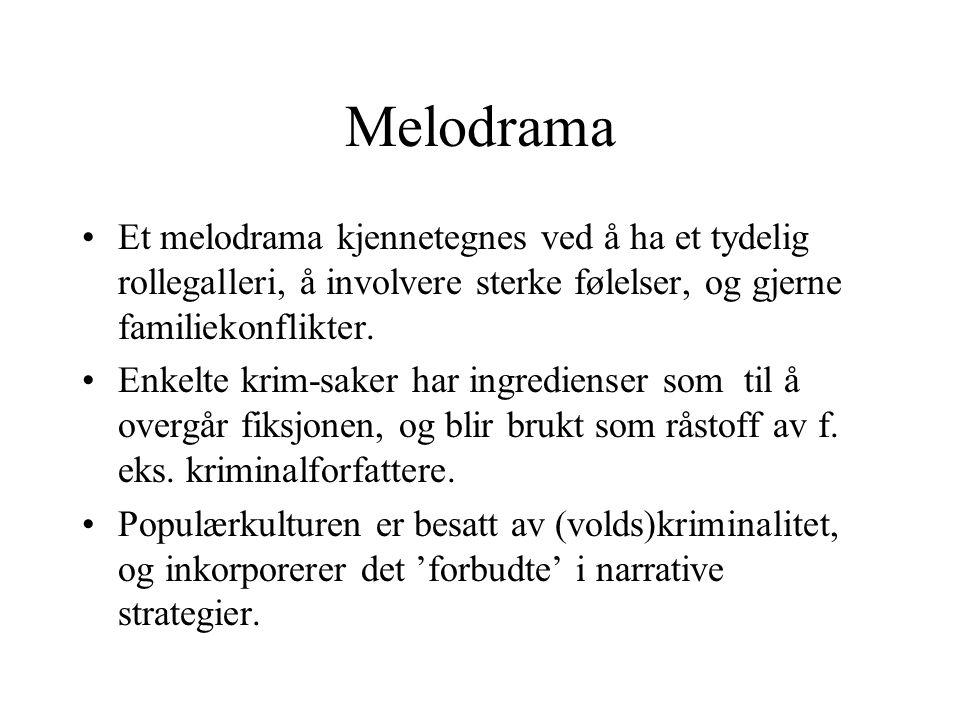 Melodrama Et melodrama kjennetegnes ved å ha et tydelig rollegalleri, å involvere sterke følelser, og gjerne familiekonflikter. Enkelte krim-saker har
