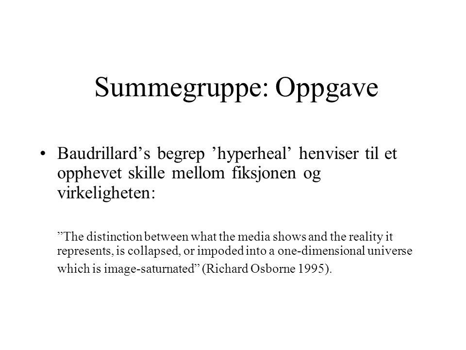 """Baudrillard's begrep 'hyperheal' henviser til et opphevet skille mellom fiksjonen og virkeligheten: """"The distinction between what the media shows and"""