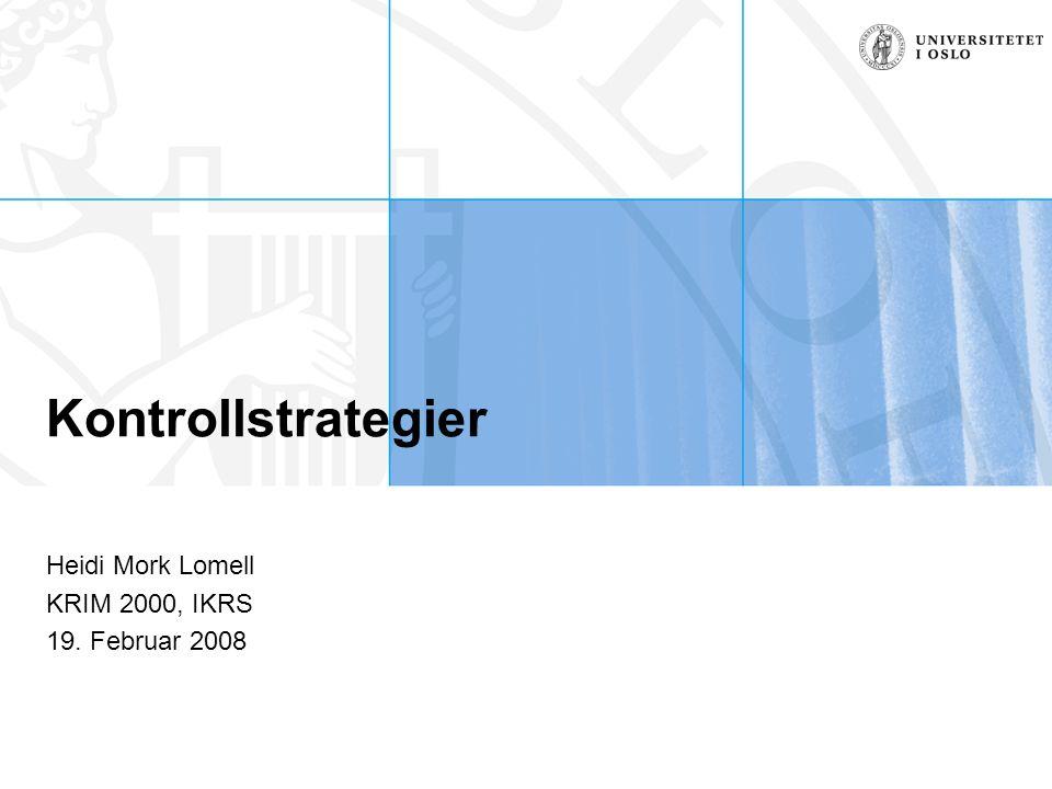 Kontrollstrategier Heidi Mork Lomell KRIM 2000, IKRS 19. Februar 2008