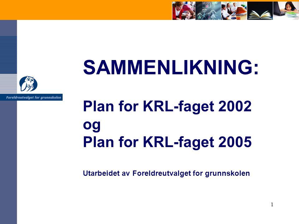 1 SAMMENLIKNING: Plan for KRL-faget 2002 og Plan for KRL-faget 2005 Utarbeidet av Foreldreutvalget for grunnskolen