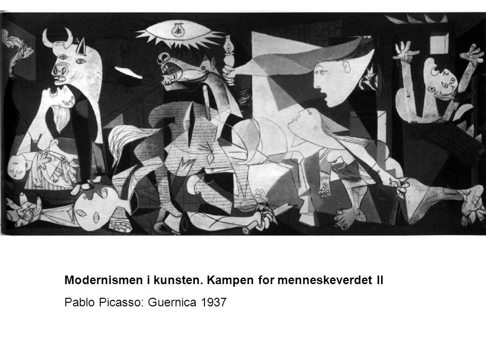 Modernismen i kunsten. Kampen for menneskeverdet II Pablo Picasso: Guernica 1937