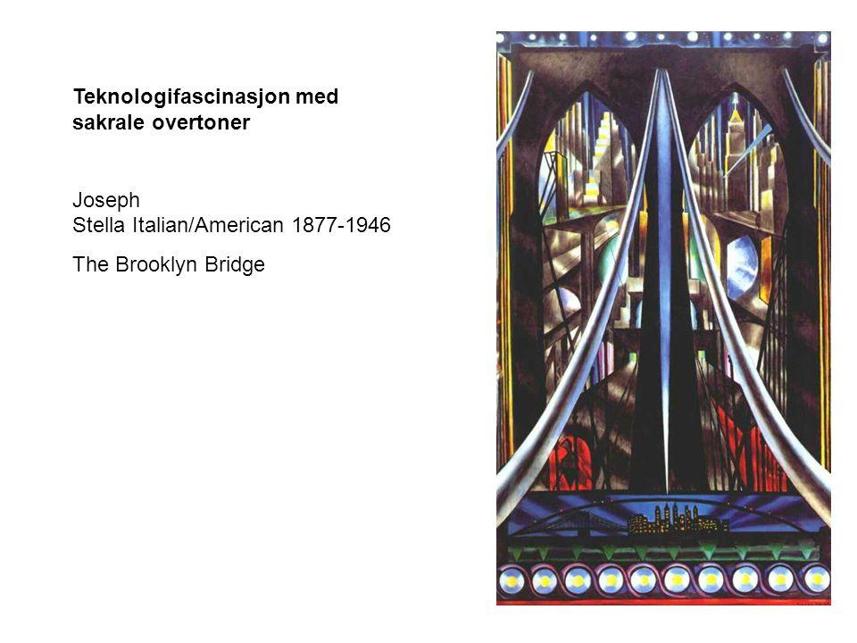 Teknologifascinasjon med sakrale overtoner Joseph Stella Italian/American 1877-1946 The Brooklyn Bridge