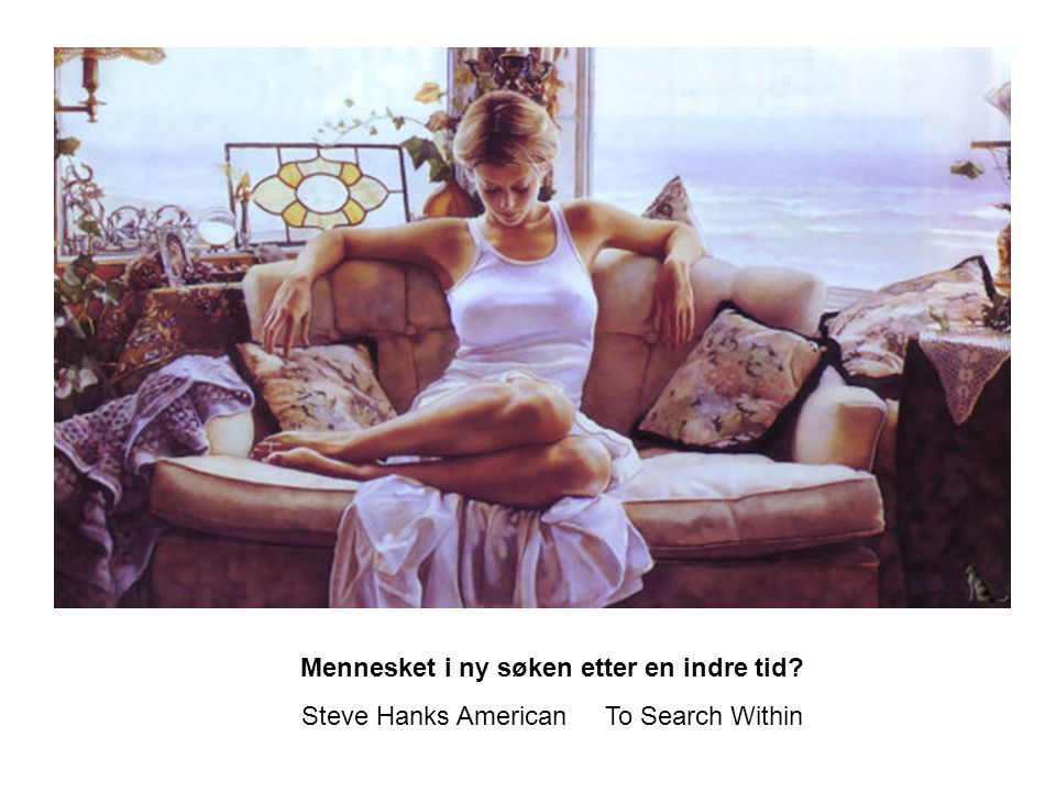 Mennesket i ny søken etter en indre tid? Steve Hanks American To Search Within