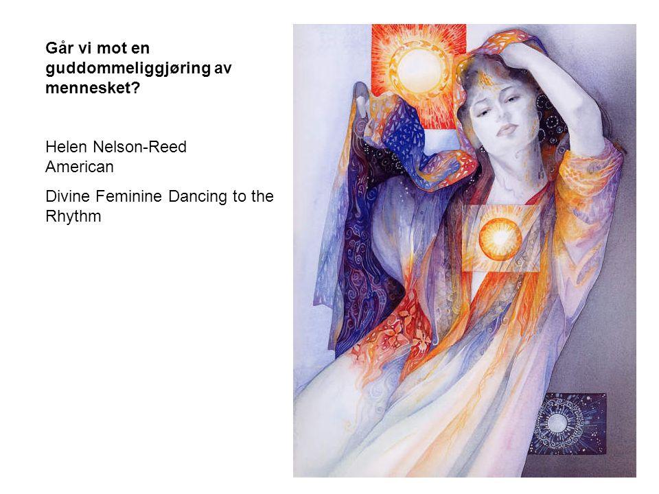 Går vi mot en guddommeliggjøring av mennesket? Helen Nelson-Reed American Divine Feminine Dancing to the Rhythm