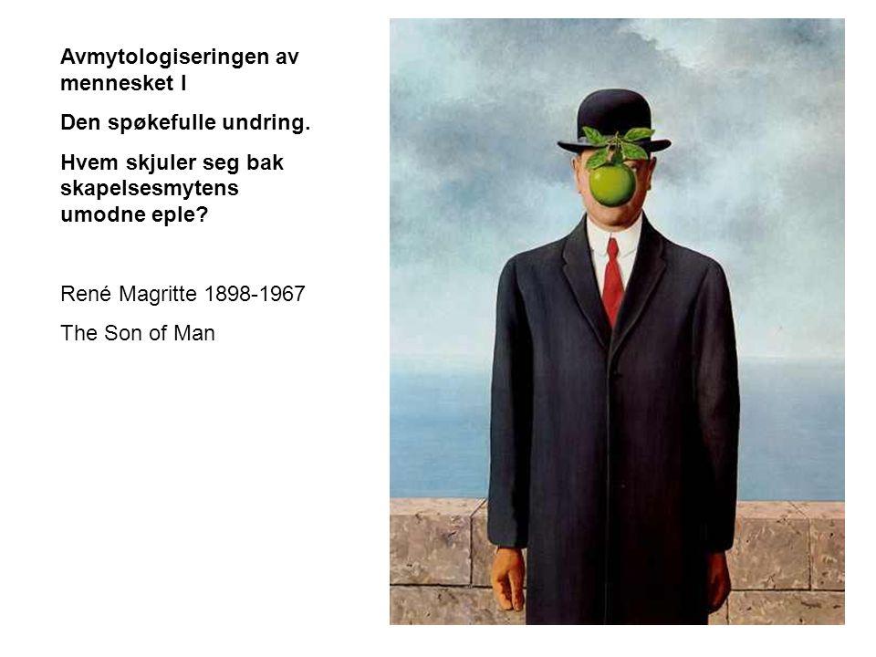 Avmytologiseringen av mennesket I Den spøkefulle undring. Hvem skjuler seg bak skapelsesmytens umodne eple? René Magritte 1898-1967 The Son of Man