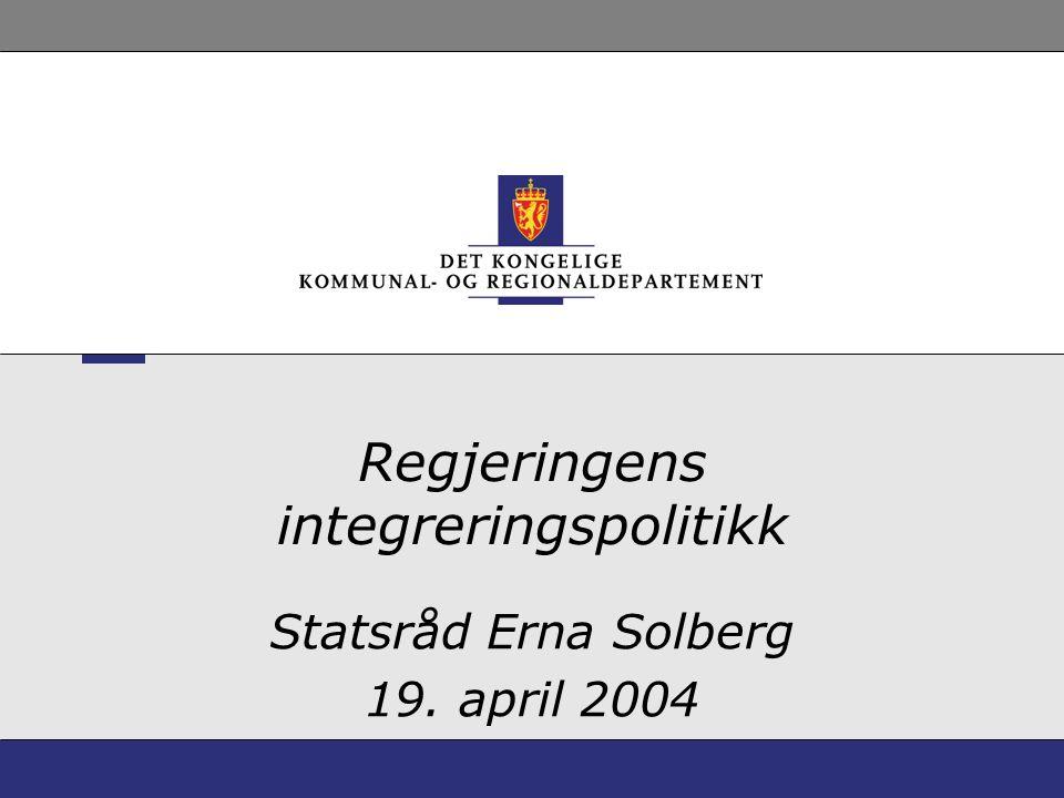 Regjeringens integreringspolitikk Statsråd Erna Solberg 19. april 2004
