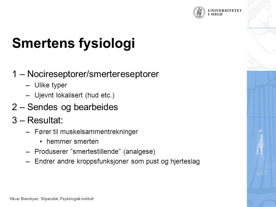 Håvar Brendryen, Stipendiat, Psykologisk institutt Smertens fysiologi 1 – Nocireseptorer/smertereseptorer –Ulike typer –Ujevnt lokalisert (hud etc.) 2
