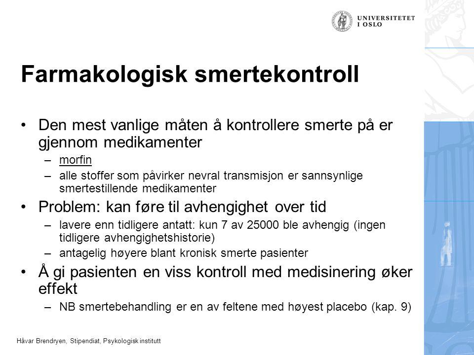 Håvar Brendryen, Stipendiat, Psykologisk institutt Farmakologisk smertekontroll Den mest vanlige måten å kontrollere smerte på er gjennom medikamenter