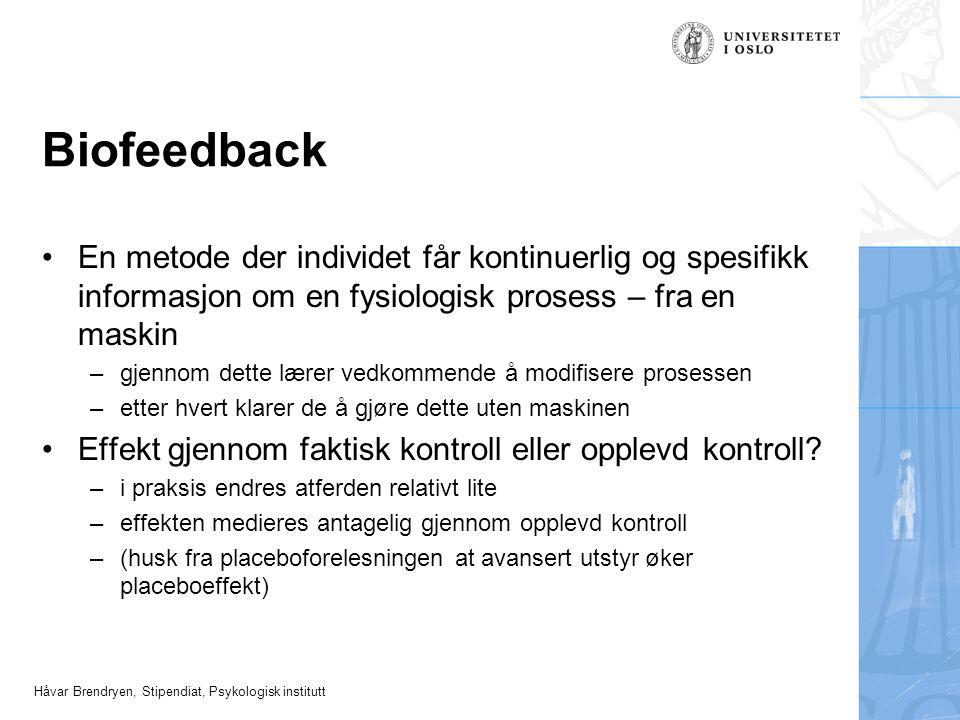 Håvar Brendryen, Stipendiat, Psykologisk institutt Biofeedback En metode der individet får kontinuerlig og spesifikk informasjon om en fysiologisk pro