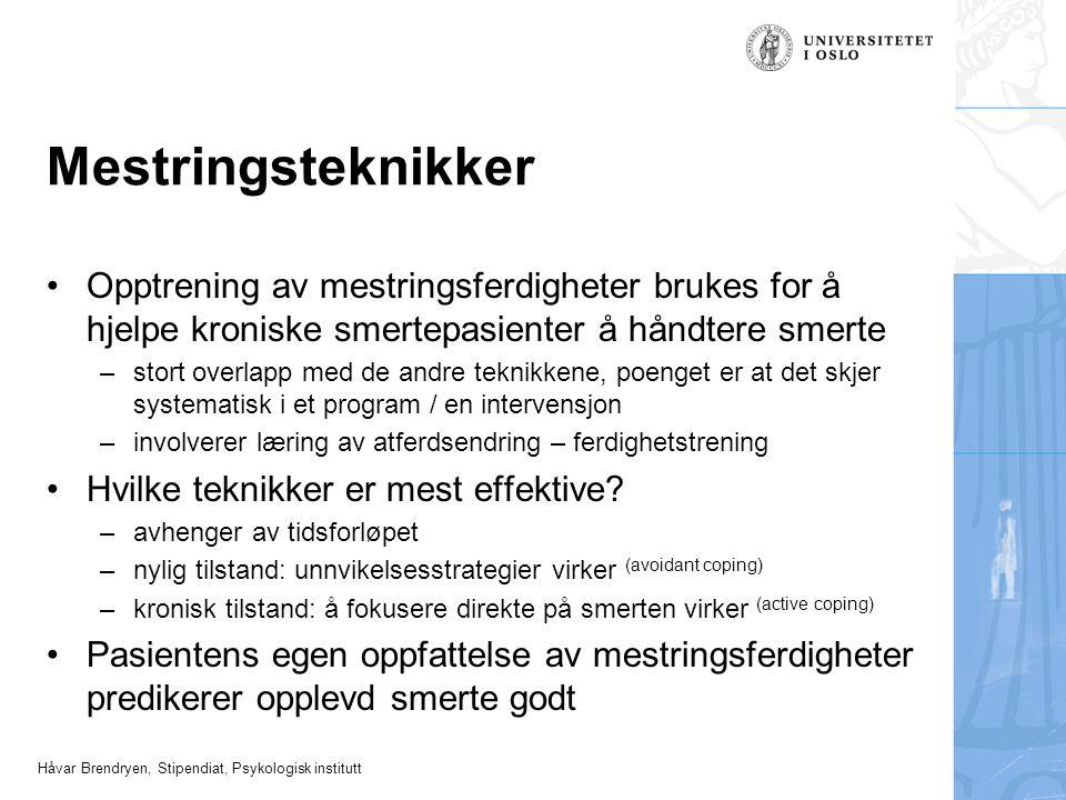 Håvar Brendryen, Stipendiat, Psykologisk institutt Mestringsteknikker Opptrening av mestringsferdigheter brukes for å hjelpe kroniske smertepasienter