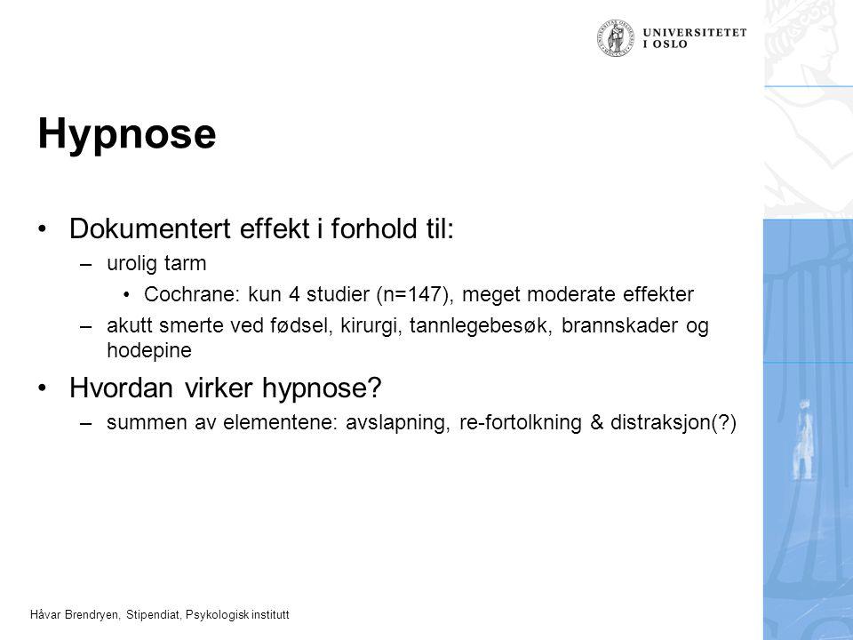 Håvar Brendryen, Stipendiat, Psykologisk institutt Hypnose Dokumentert effekt i forhold til: –urolig tarm Cochrane: kun 4 studier (n=147), meget moder