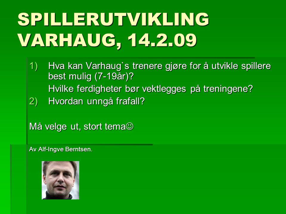 SPILLERUTVIKLING VARHAUG, 14.2.09 1)Hva kan Varhaug`s trenere gjøre for å utvikle spillere best mulig (7-19år).