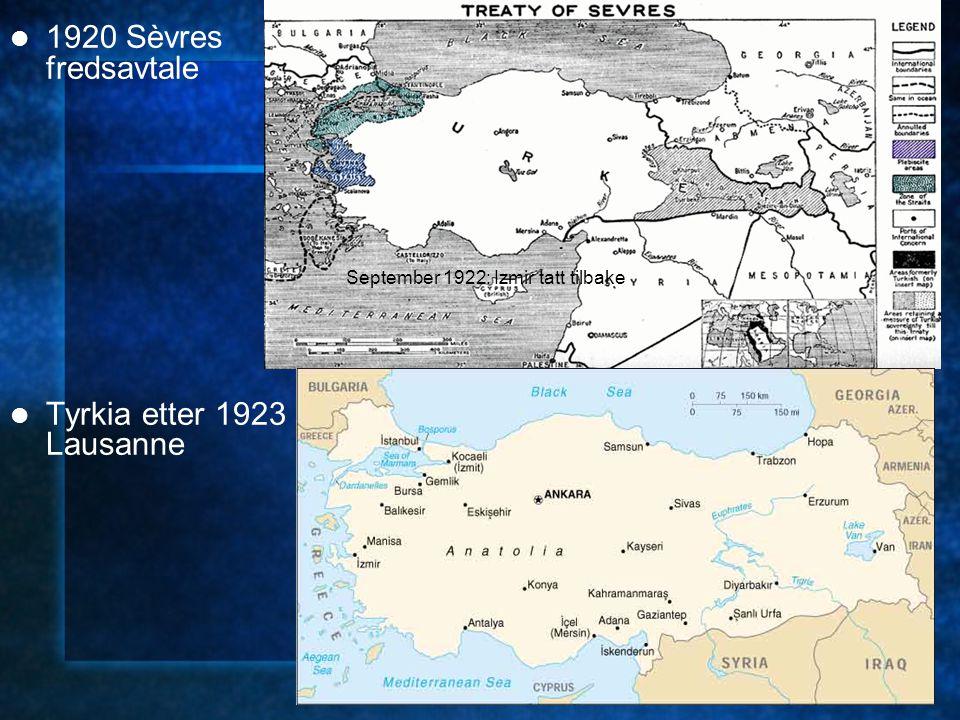 1920 Sèvres fredsavtale Tyrkia etter 1923 Lausanne September 1922: Izmir tatt tilbake
