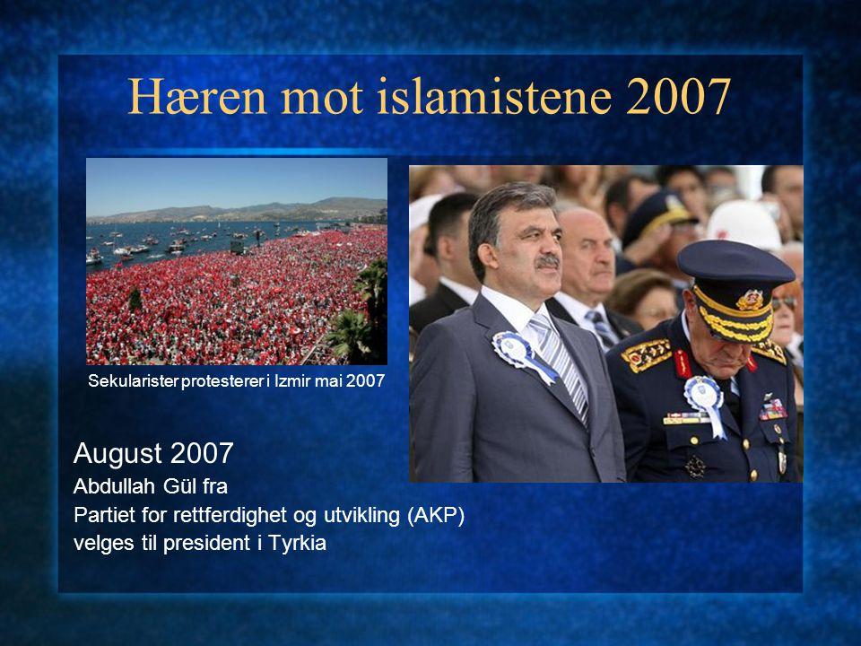 Hæren mot islamistene 2007 August 2007 Abdullah Gül fra Partiet for rettferdighet og utvikling (AKP) velges til president i Tyrkia Sekularister protes