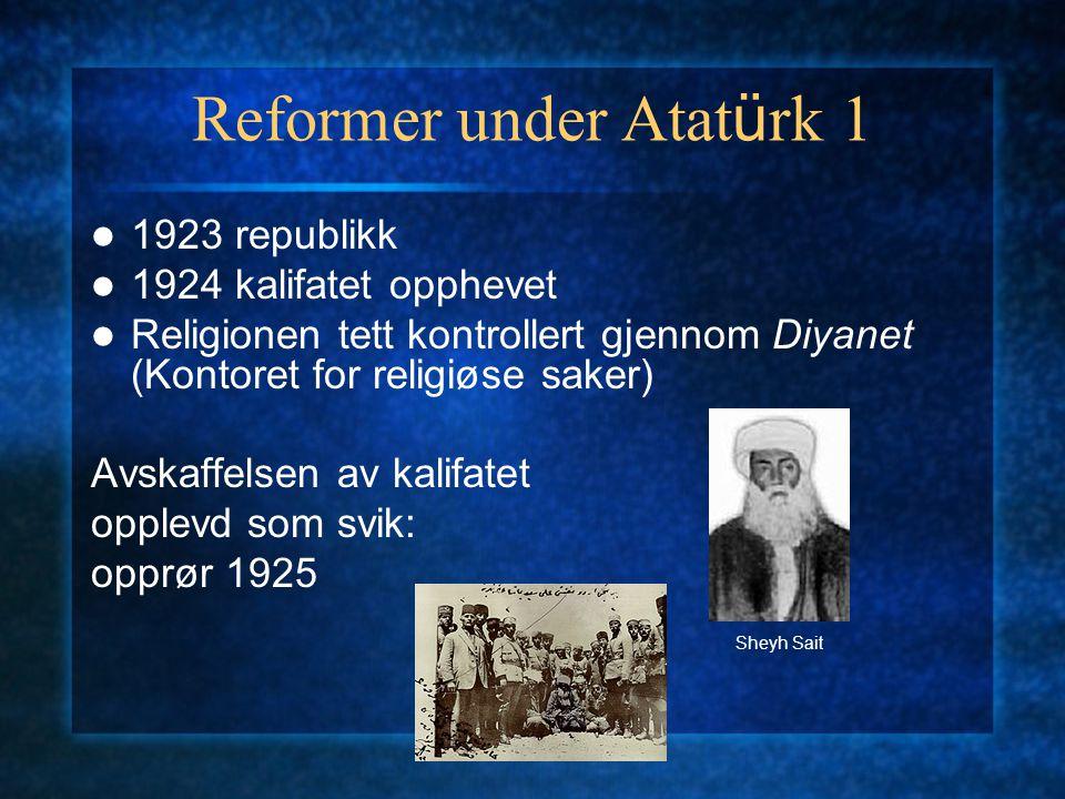 Reformer under Atat ü rk 2 1925-29: Lov for opprettholdelse av orden, gav i praksis all makt til Mustafa Kemal og hans parti Sufi-ordener forbudt 1925 hattereformen 1926 nytt lovverk ny kalender 1928 nytt alfabet 1930-tallet statlig intervensjon i økonomien 1934 navnelov