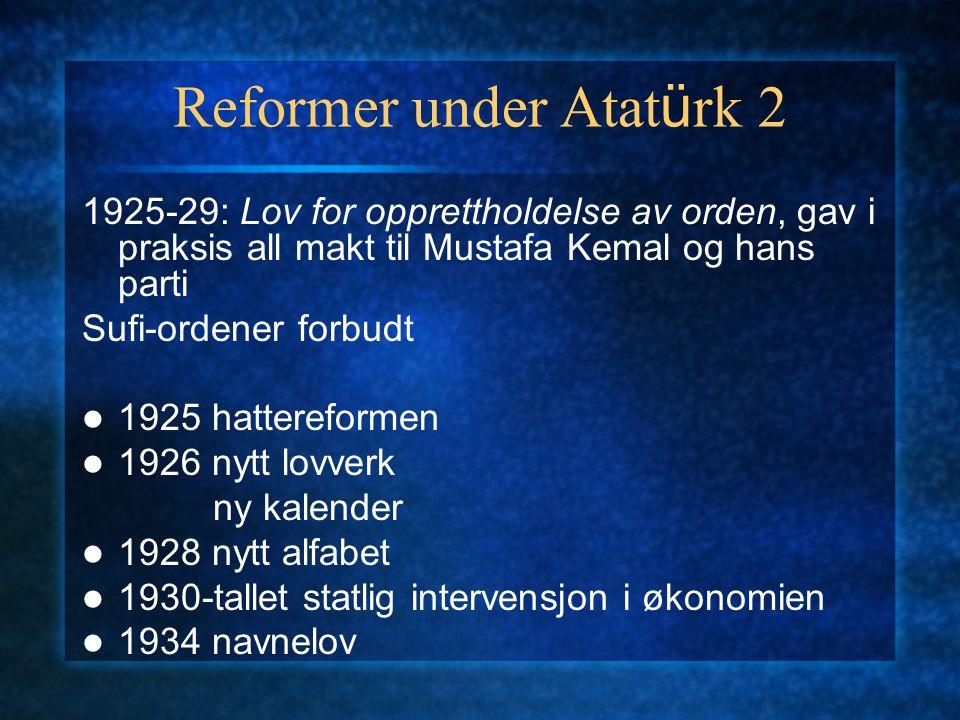 Reformer under Atat ü rk 2 1925-29: Lov for opprettholdelse av orden, gav i praksis all makt til Mustafa Kemal og hans parti Sufi-ordener forbudt 1925