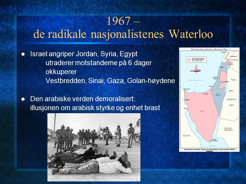 1967 – de radikale nasjonalistenes Waterloo Israel angriper Jordan, Syria, Egypt utraderer motstanderne på 6 dager okkuperer Vestbredden, Sinai, Gaza,