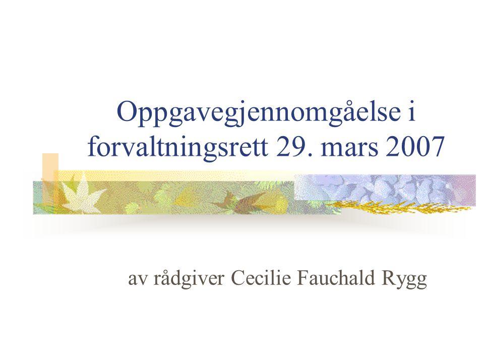 Oppgavegjennomgåelse i forvaltningsrett 29. mars 2007 av rådgiver Cecilie Fauchald Rygg