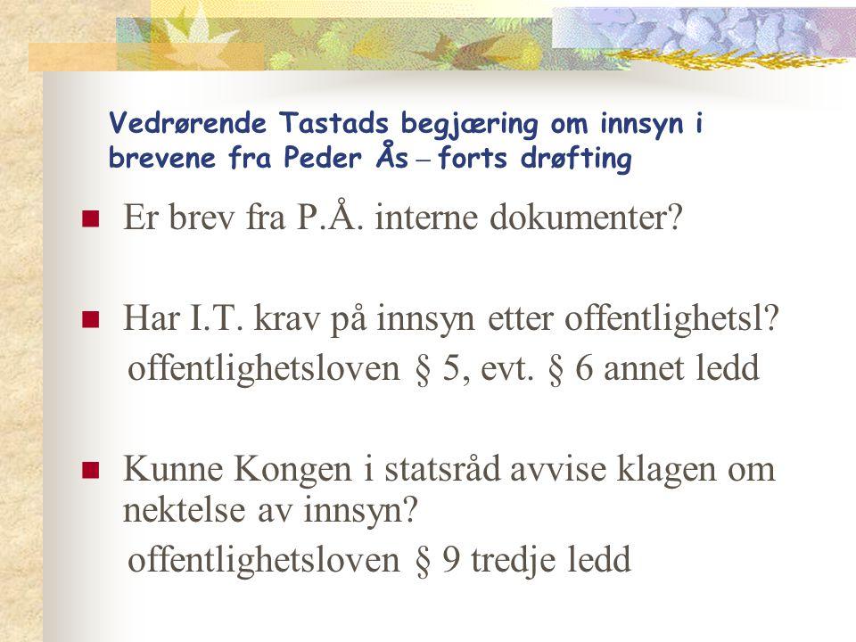 Vedrørende Tastads begjæring om innsyn i brevene fra Peder Ås – forts drøfting Er brev fra P.Å. interne dokumenter? Har I.T. krav på innsyn etter offe